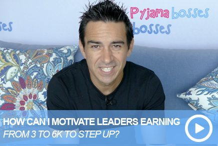 How Can I Motivate Leaders Earning $3,000 – $6,000 To Step Up?